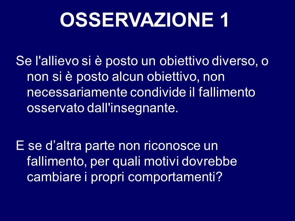 Se l allievo si è posto un obiettivo diverso, o non si è posto alcun obiettivo, non necessariamente condivide il fallimento osservato dall insegnante.