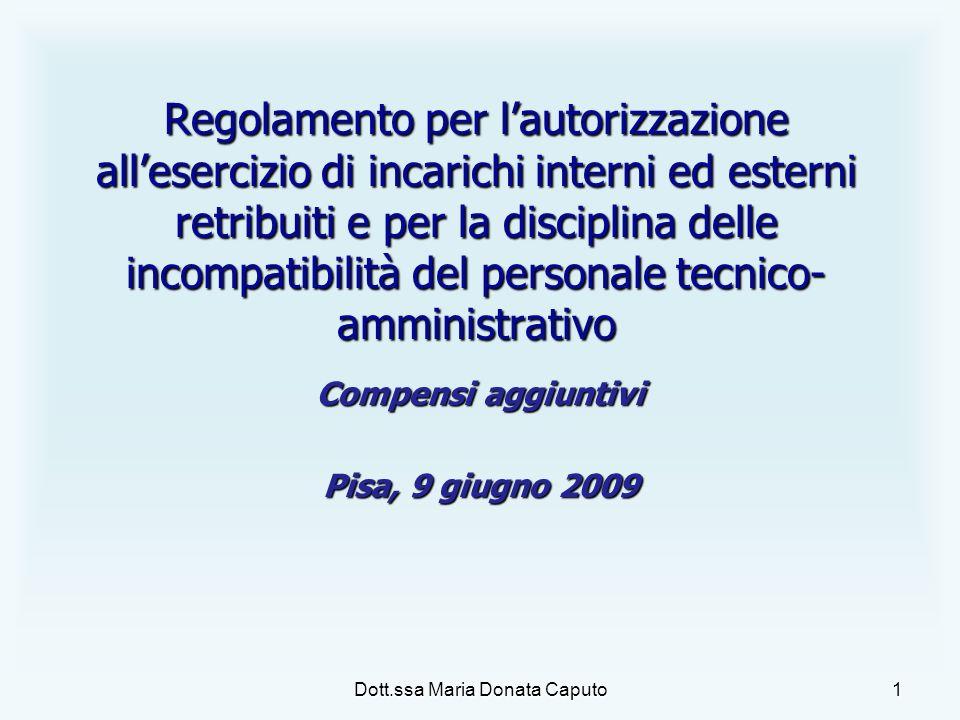 Dott.ssa Maria Donata Caputo 1 Regolamento per lautorizzazione allesercizio di incarichi interni ed esterni retribuiti e per la disciplina delle incom