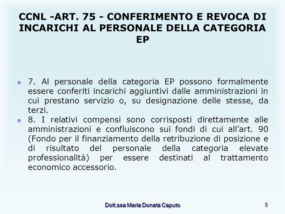 Dott.ssa Maria Donata Caputo5 CCNL -ART. 75 - CONFERIMENTO E REVOCA DI INCARICHI AL PERSONALE DELLA CATEGORIA EP 7. Al personale della categoria EP po