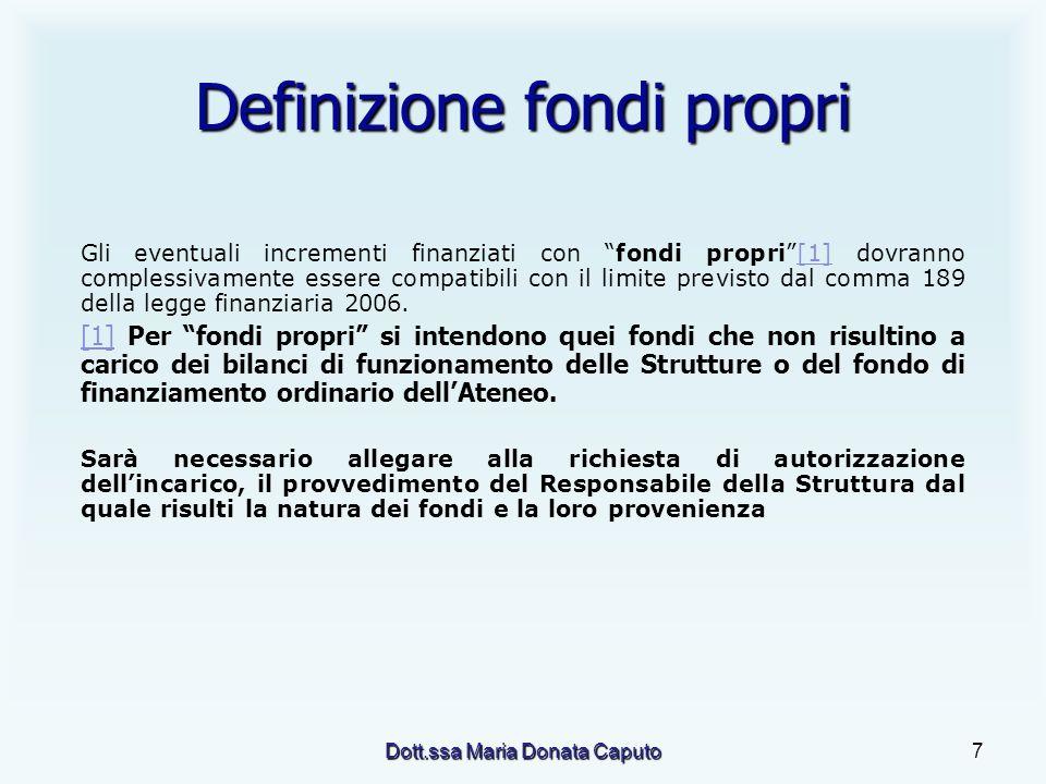 Dott.ssa Maria Donata Caputo7 Definizione fondi propri Gli eventuali incrementi finanziati con fondi propri[1] dovranno complessivamente essere compat