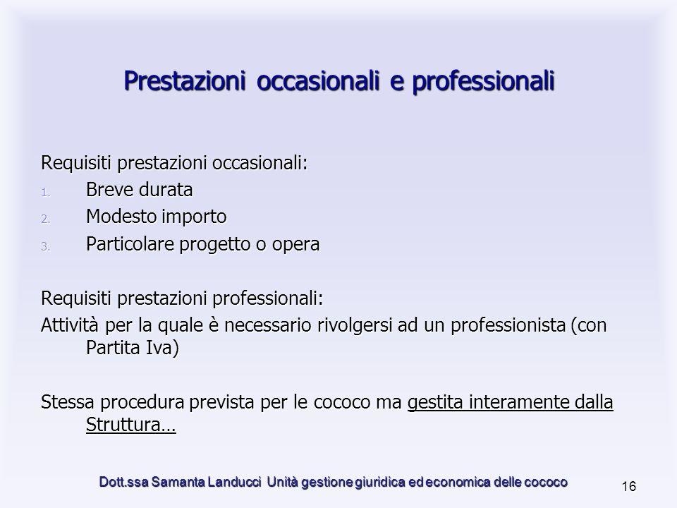 Dott.ssa Samanta Landucci Unità gestione giuridica ed economica delle cococo 16 Prestazioni occasionali e professionali Requisiti prestazioni occasionali: 1.