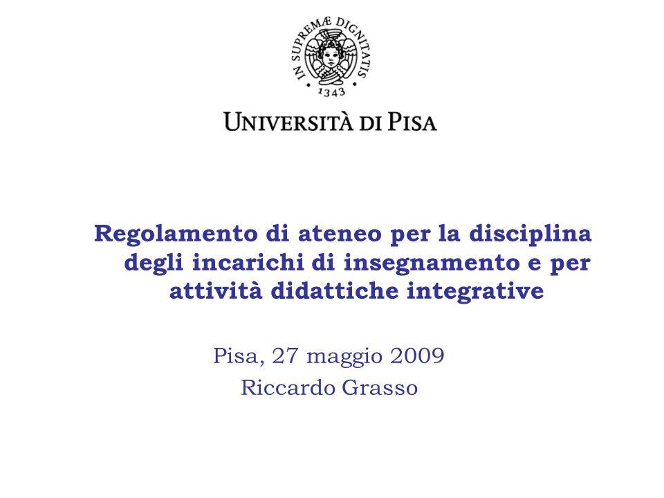 Regolamento di ateneo per la disciplina degli incarichi di insegnamento e per attività didattiche integrative Pisa, 27 maggio 2009 Riccardo Grasso