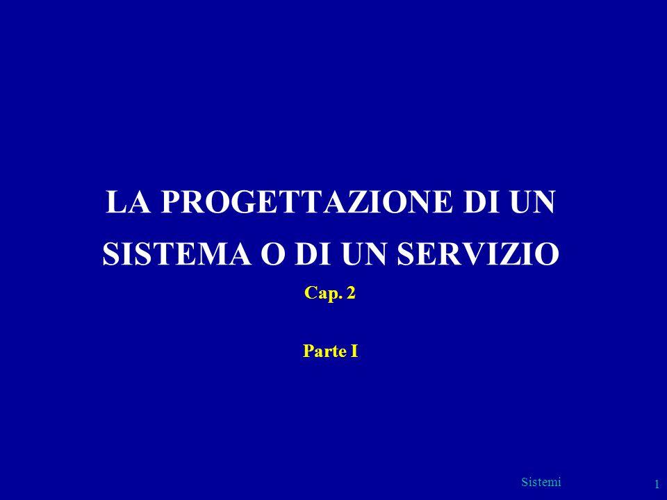 Sistemi 1 LA PROGETTAZIONE DI UN SISTEMA O DI UN SERVIZIO Cap. 2 Parte I