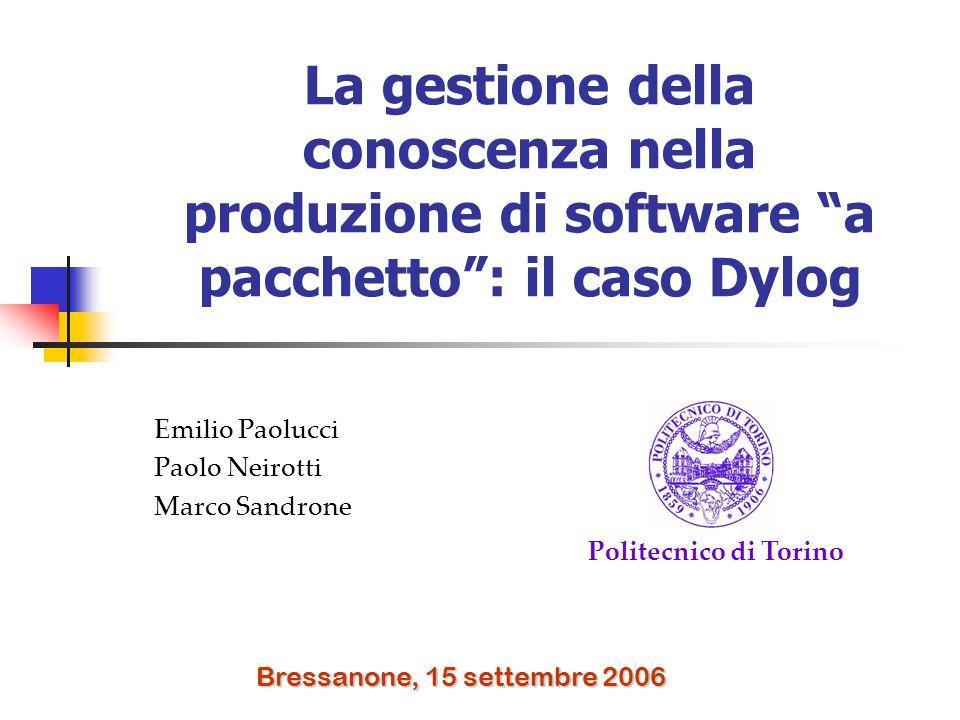 La gestione della conoscenza nella produzione di software a pacchetto: il caso Dylog Emilio Paolucci Paolo Neirotti Marco Sandrone Politecnico di Torino Bressanone, 15 settembre 2006