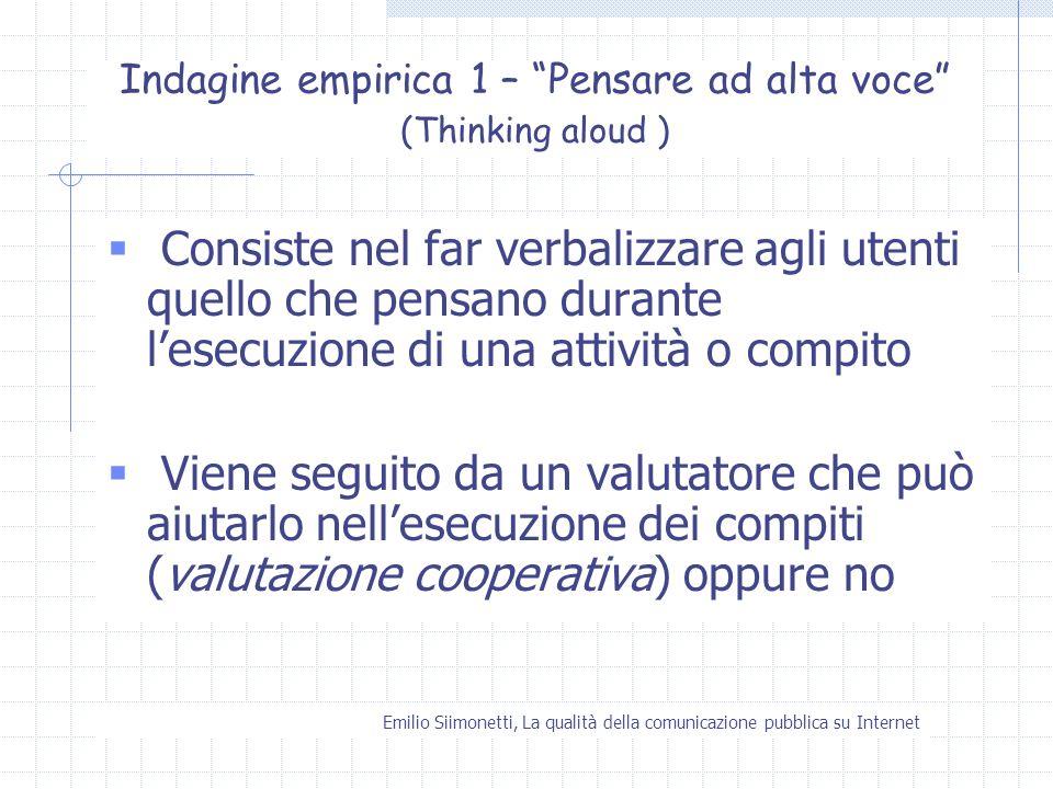 Emilio Siimonetti, La qualità della comunicazione pubblica su Internet Indagine empirica 1 – Pensare ad alta voce (Thinking aloud ) Consiste nel far v