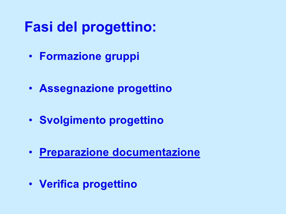 Fasi del progettino: Formazione gruppi Assegnazione progettino Svolgimento progettino Preparazione documentazione Verifica progettino