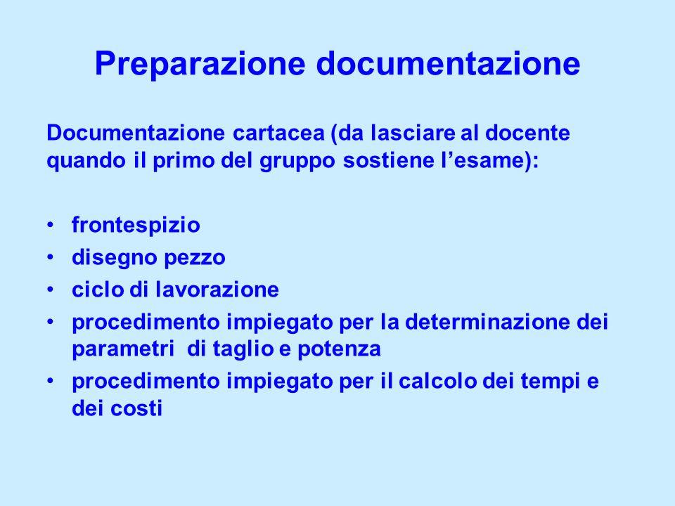 Preparazione documentazione Documentazione cartacea (da lasciare al docente quando il primo del gruppo sostiene lesame): frontespizio disegno pezzo ci