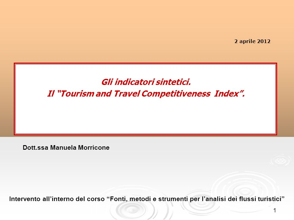 1 Gli indicatori sintetici. Il Tourism and Travel Competitiveness Index. Intervento allinterno del corso Fonti, metodi e strumenti per lanalisi dei fl