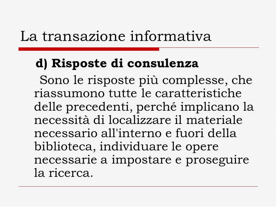 La transazione informativa d) Risposte di consulenza Sono le risposte più complesse, che riassumono tutte le caratteristiche delle precedenti, perché