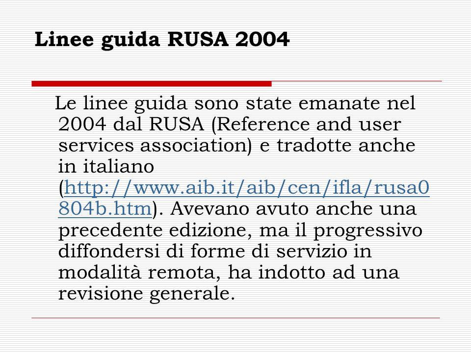 Linee guida RUSA 2004 Le linee guida sono state emanate nel 2004 dal RUSA (Reference and user services association) e tradotte anche in italiano (http://www.aib.it/aib/cen/ifla/rusa0 804b.htm).