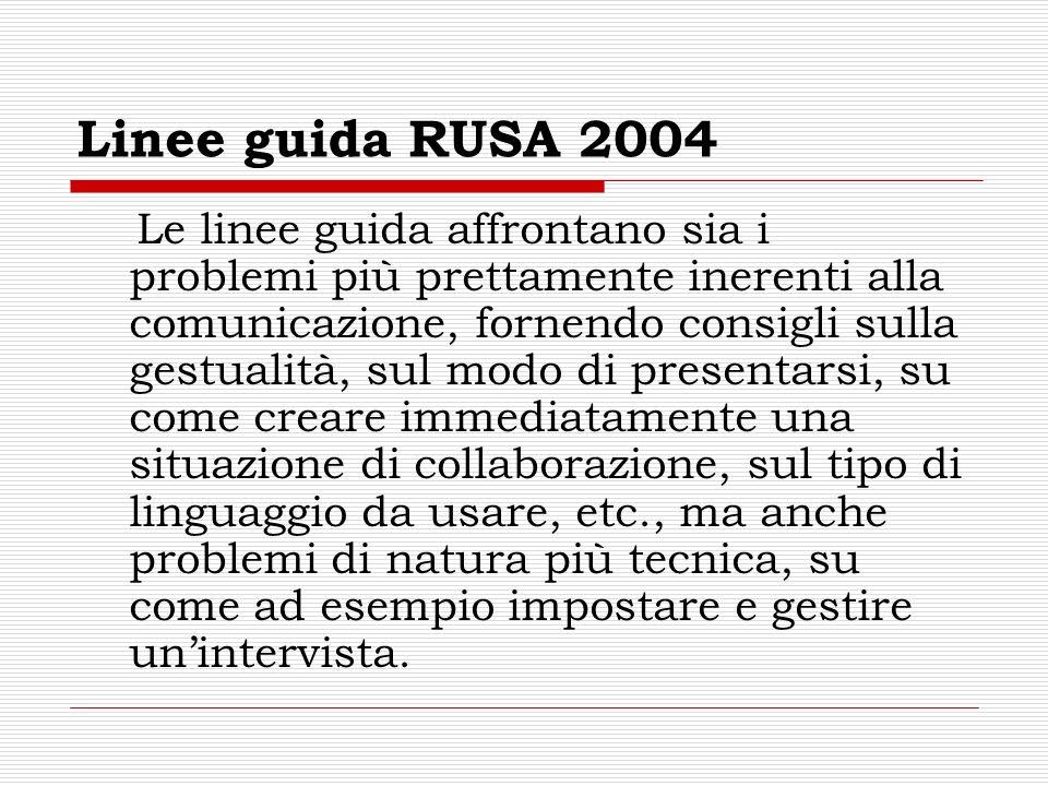 Linee guida RUSA 2004 Le linee guida affrontano sia i problemi più prettamente inerenti alla comunicazione, fornendo consigli sulla gestualità, sul modo di presentarsi, su come creare immediatamente una situazione di collaborazione, sul tipo di linguaggio da usare, etc., ma anche problemi di natura più tecnica, su come ad esempio impostare e gestire unintervista.