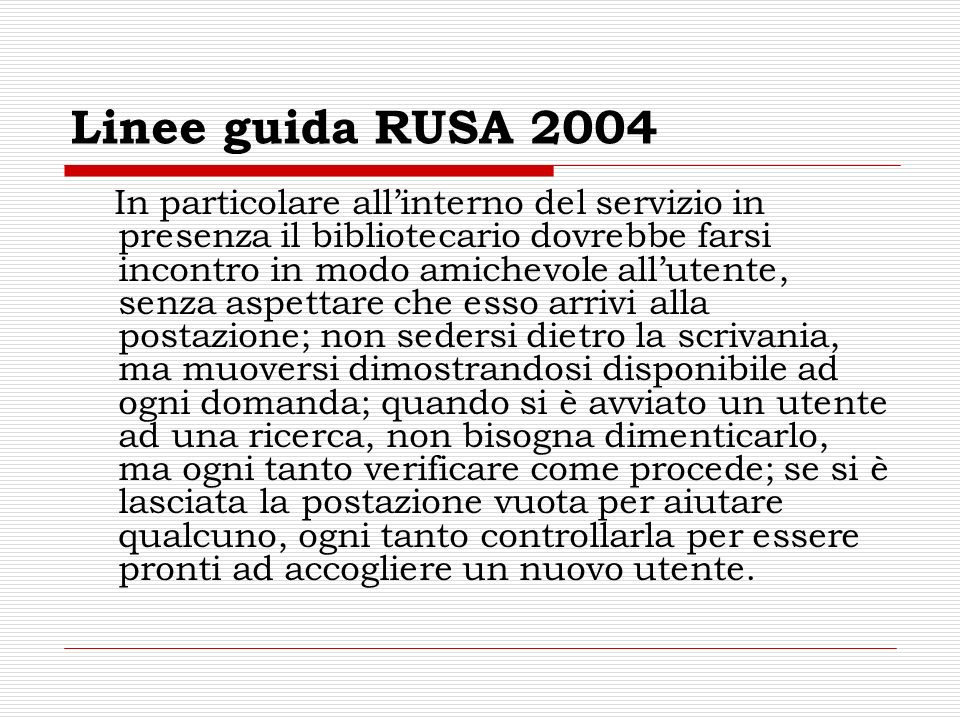 Linee guida RUSA 2004 In particolare allinterno del servizio in presenza il bibliotecario dovrebbe farsi incontro in modo amichevole allutente, senza