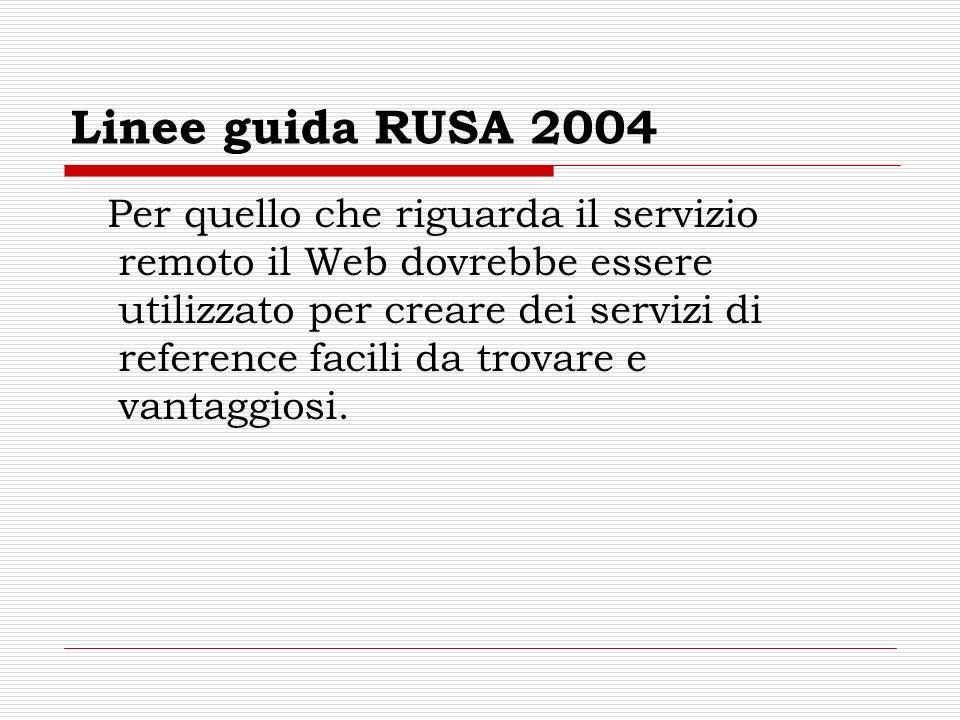 Linee guida RUSA 2004 Per quello che riguarda il servizio remoto il Web dovrebbe essere utilizzato per creare dei servizi di reference facili da trovare e vantaggiosi.