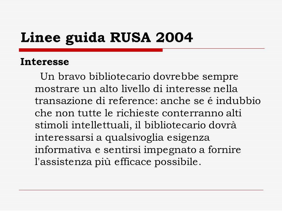 Linee guida RUSA 2004 Interesse Un bravo bibliotecario dovrebbe sempre mostrare un alto livello di interesse nella transazione di reference: anche se