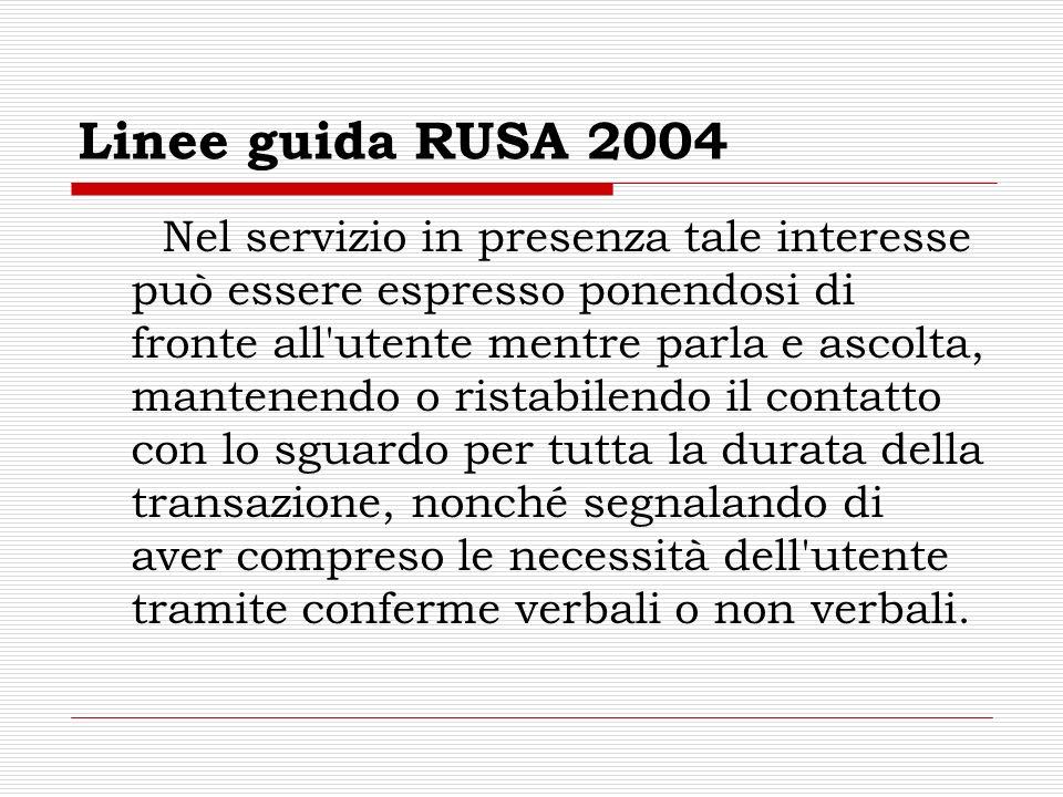 Linee guida RUSA 2004 Nel servizio in presenza tale interesse può essere espresso ponendosi di fronte all'utente mentre parla e ascolta, mantenendo o