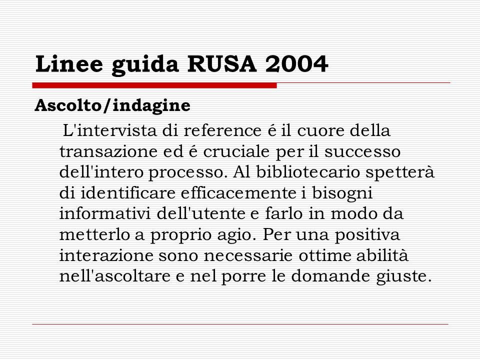 Linee guida RUSA 2004 Ascolto/indagine L'intervista di reference é il cuore della transazione ed é cruciale per il successo dell'intero processo. Al b