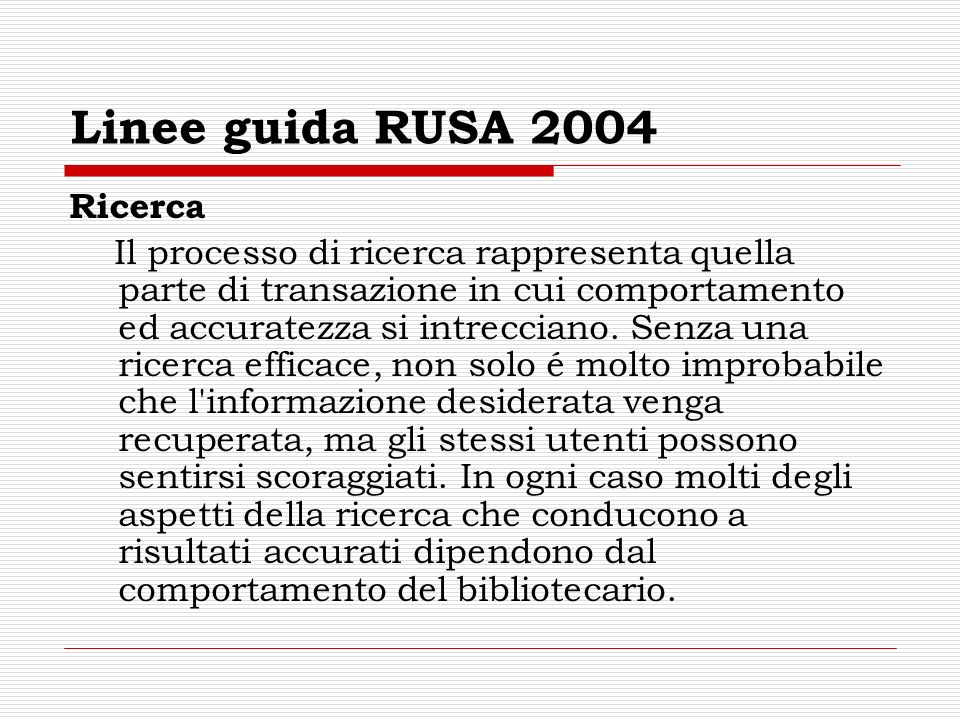 Linee guida RUSA 2004 Ricerca Il processo di ricerca rappresenta quella parte di transazione in cui comportamento ed accuratezza si intrecciano. Senza