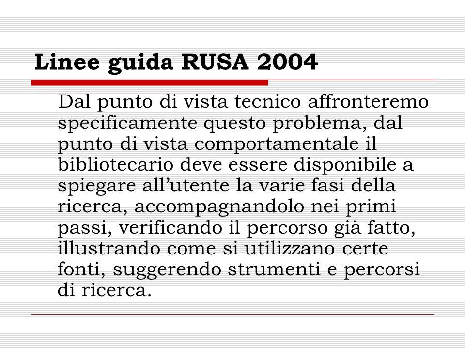 Linee guida RUSA 2004 Dal punto di vista tecnico affronteremo specificamente questo problema, dal punto di vista comportamentale il bibliotecario deve