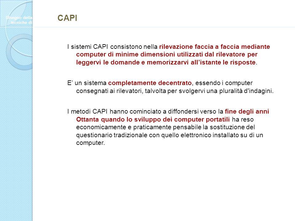 I sistemi CAPI consistono nella rilevazione faccia a faccia mediante computer di minime dimensioni utilizzati dal rilevatore per leggervi le domande e memorizzarvi allistante le risposte.