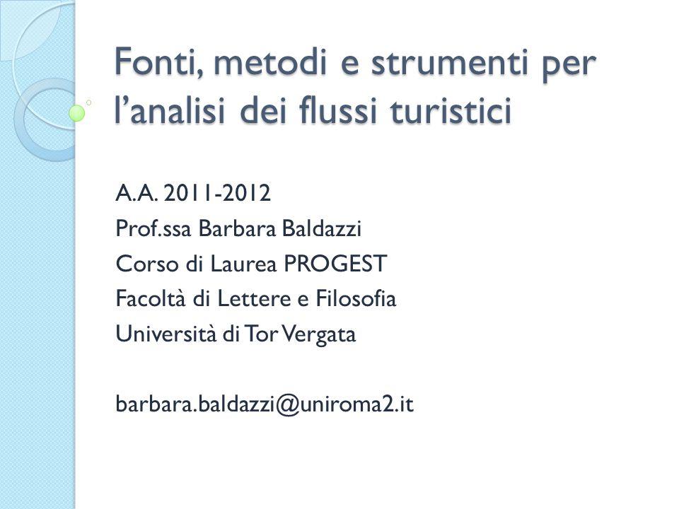 Fonti, metodi e strumenti per lanalisi dei flussi turistici A.A. 2011-2012 Prof.ssa Barbara Baldazzi Corso di Laurea PROGEST Facoltà di Lettere e Filo