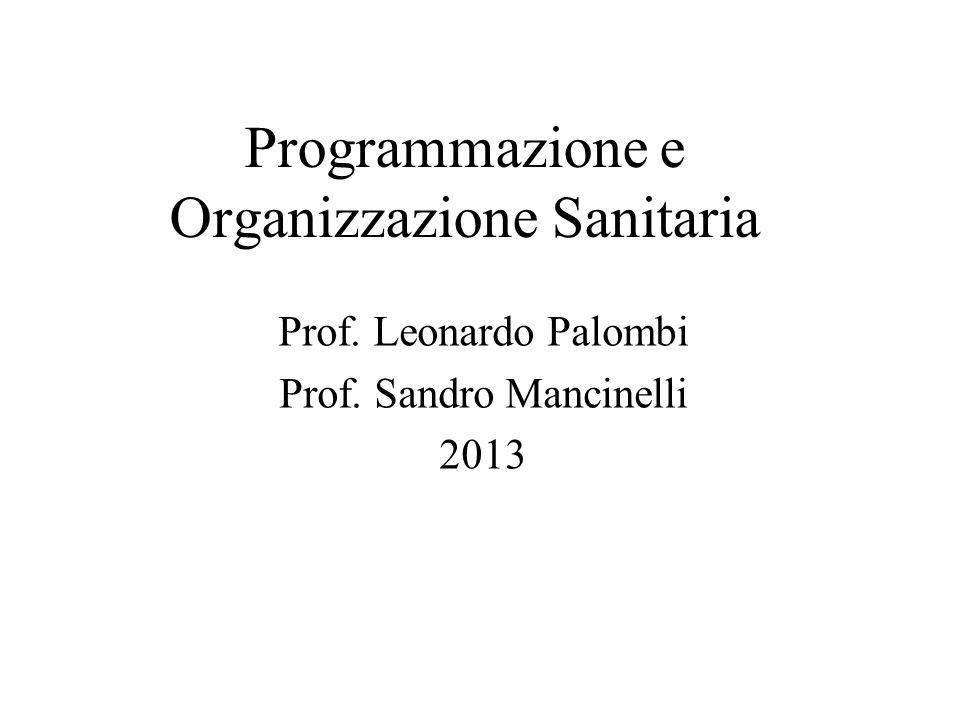Programmazione e Organizzazione Sanitaria Prof. Leonardo Palombi Prof. Sandro Mancinelli 2013
