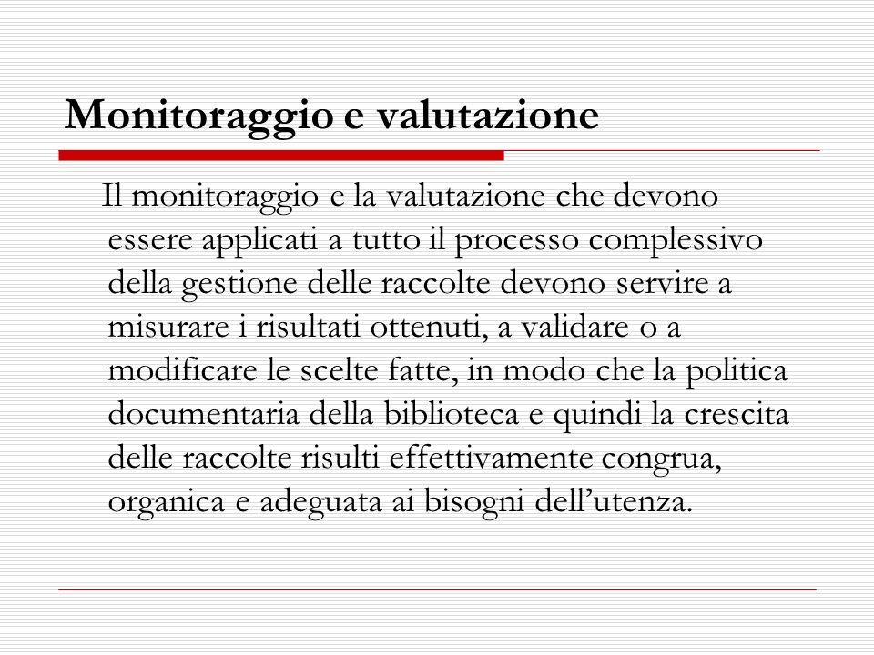 Monitoraggio e valutazione Il monitoraggio e la valutazione che devono essere applicati a tutto il processo complessivo della gestione delle raccolte