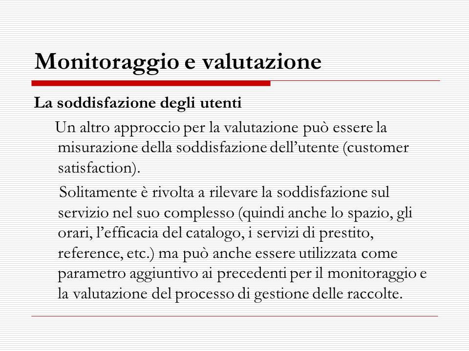 Monitoraggio e valutazione La soddisfazione degli utenti Un altro approccio per la valutazione può essere la misurazione della soddisfazione dellutent