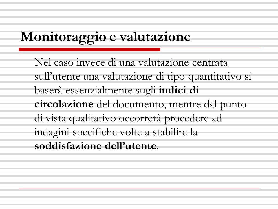 Monitoraggio e valutazione Nel caso invece di una valutazione centrata sullutente una valutazione di tipo quantitativo si baserà essenzialmente sugli