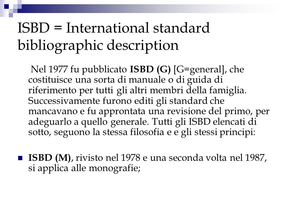 ISBD = International standard bibliographic description Nel 1977 fu pubblicato ISBD (G) [G=general], che costituisce una sorta di manuale o di guida d