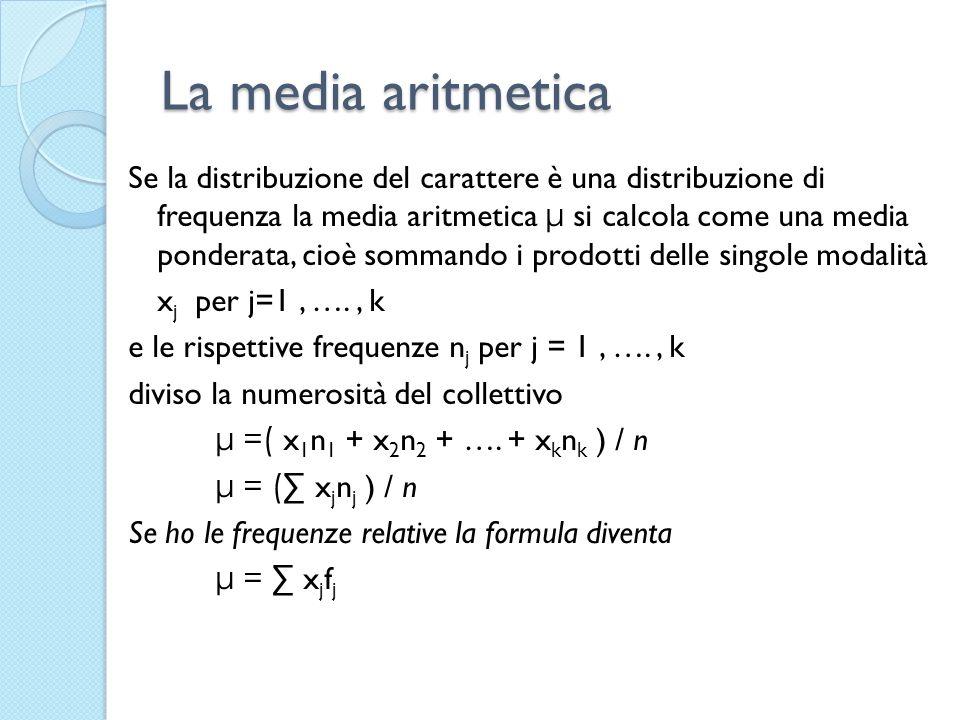 La media aritmetica Se la distribuzione del carattere è una distribuzione di frequenza la media aritmetica μ si calcola come una media ponderata, cioè