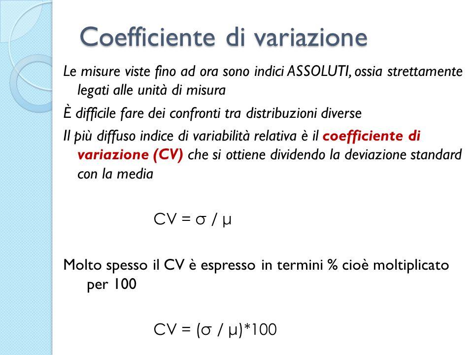 Coefficiente di variazione Le misure viste fino ad ora sono indici ASSOLUTI, ossia strettamente legati alle unità di misura È difficile fare dei confr