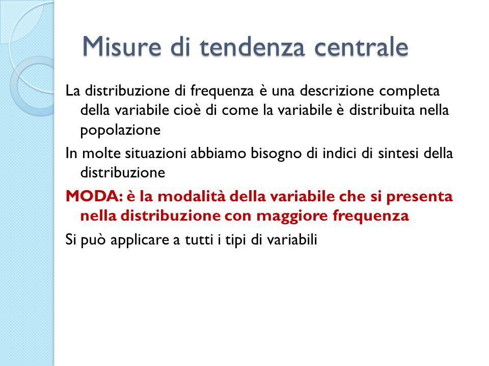 Misure di tendenza centrale La distribuzione di frequenza è una descrizione completa della variabile cioè di come la variabile è distribuita nella pop