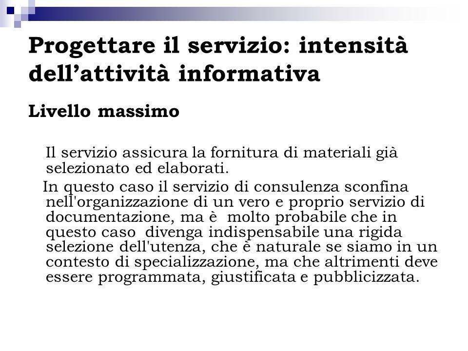 Progettare il servizio: intensità dellattività informativa Livello massimo Il servizio assicura la fornitura di materiali già selezionato ed elaborati