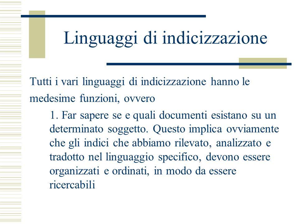 Linguaggi di indicizzazione Tutti i vari linguaggi di indicizzazione hanno le medesime funzioni, ovvero 1. Far sapere se e quali documenti esistano su
