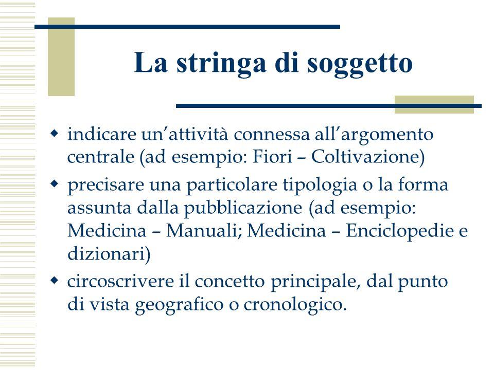La stringa di soggetto indicare unattività connessa allargomento centrale (ad esempio: Fiori – Coltivazione) precisare una particolare tipologia o la