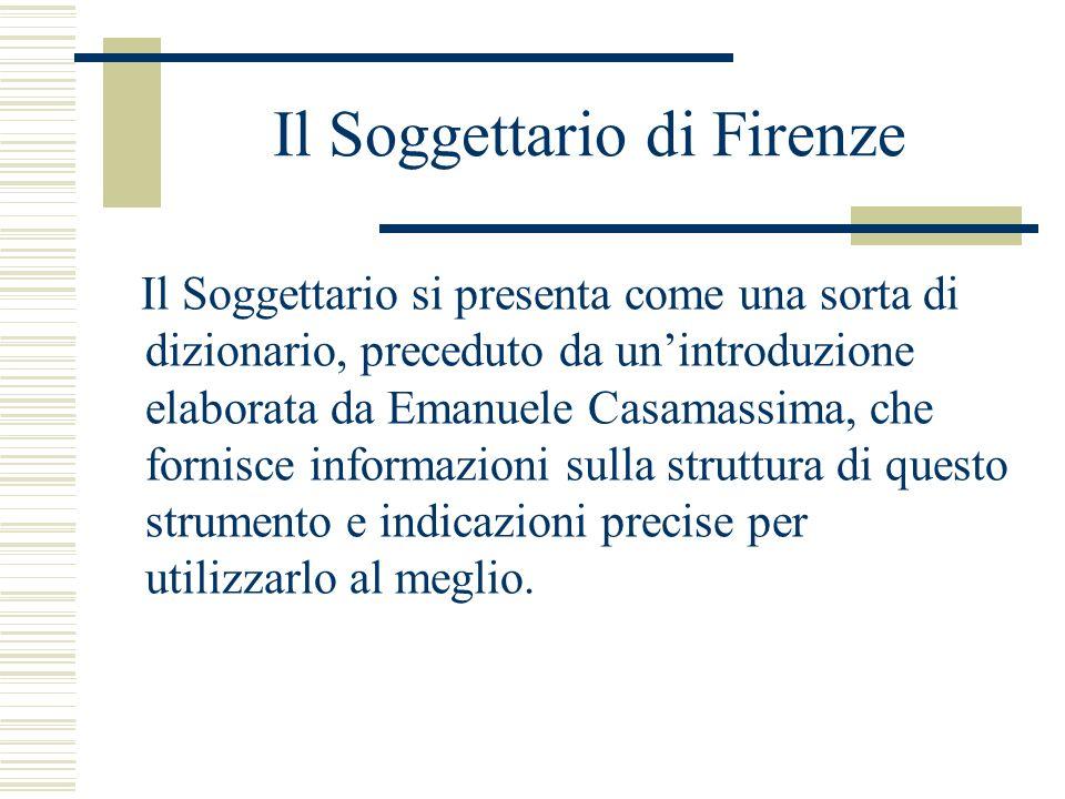 Il Soggettario di Firenze Il Soggettario si presenta come una sorta di dizionario, preceduto da unintroduzione elaborata da Emanuele Casamassima, che