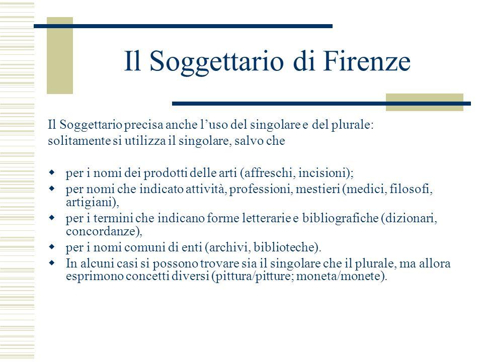 Il Soggettario di Firenze Il Soggettario precisa anche luso del singolare e del plurale: solitamente si utilizza il singolare, salvo che per i nomi de