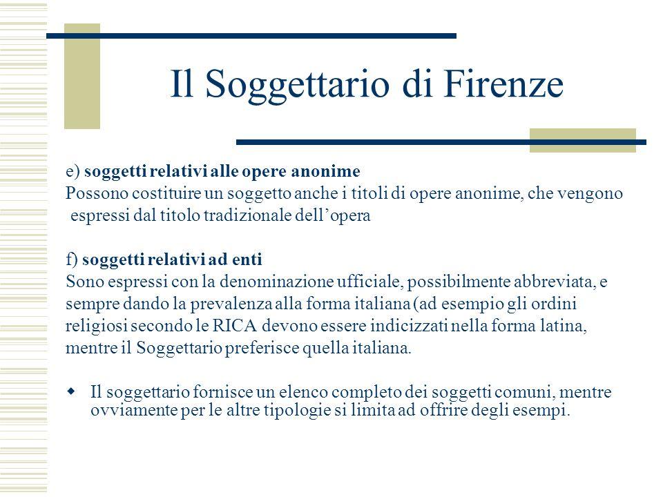 Il Soggettario di Firenze e) soggetti relativi alle opere anonime Possono costituire un soggetto anche i titoli di opere anonime, che vengono espressi