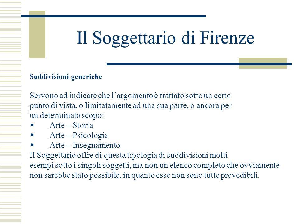 Il Soggettario di Firenze Suddivisioni generiche Servono ad indicare che largomento è trattato sotto un certo punto di vista, o limitatamente ad una s