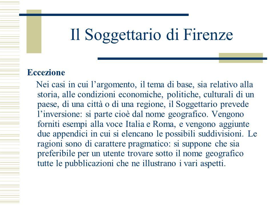 Il Soggettario di Firenze Eccezione Nei casi in cui largomento, il tema di base, sia relativo alla storia, alle condizioni economiche, politiche, cult