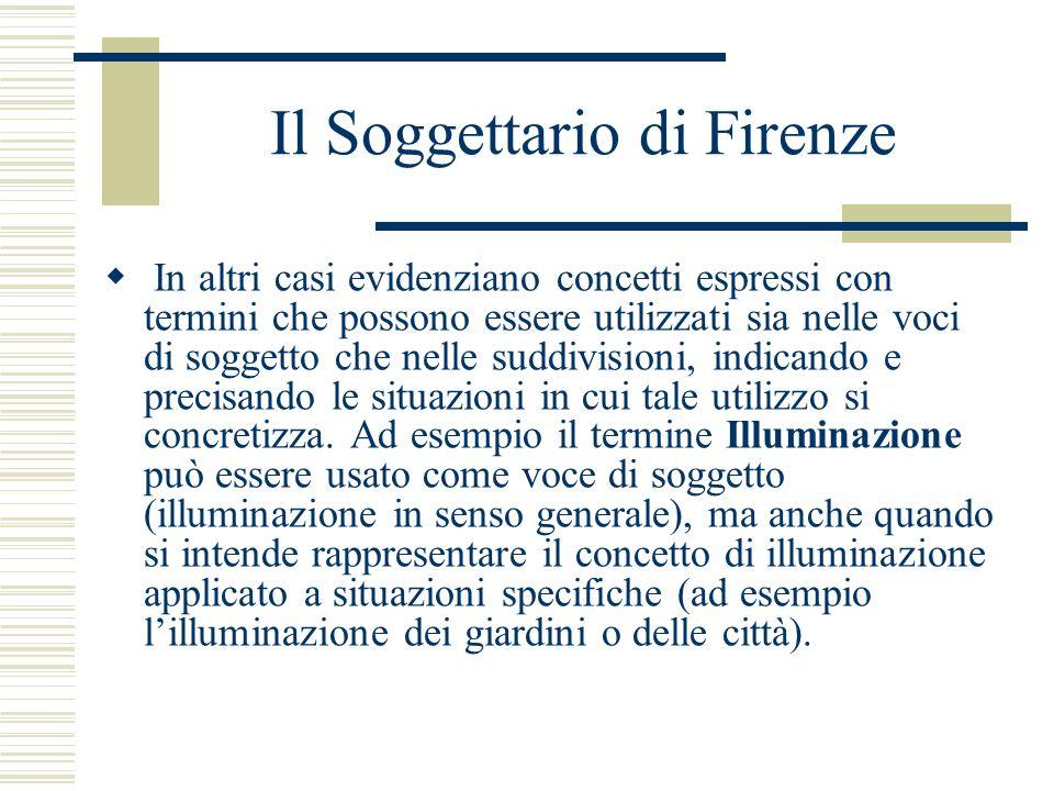 Il Soggettario di Firenze In altri casi evidenziano concetti espressi con termini che possono essere utilizzati sia nelle voci di soggetto che nelle s
