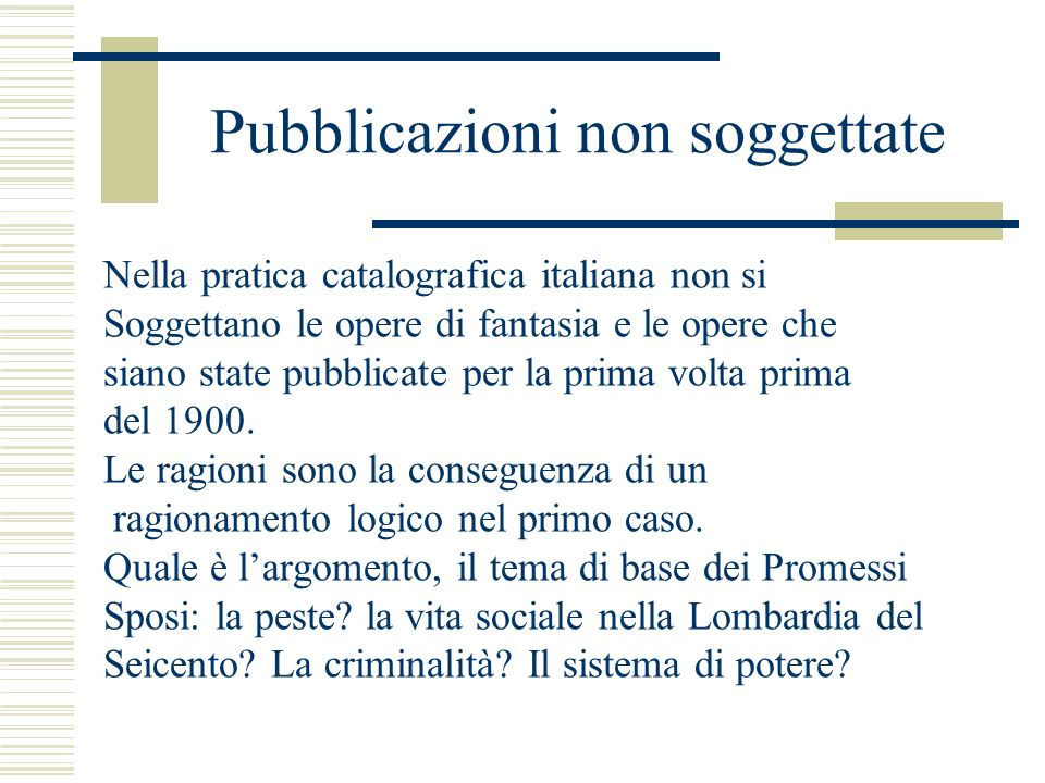 Pubblicazioni non soggettate Nella pratica catalografica italiana non si Soggettano le opere di fantasia e le opere che siano state pubblicate per la