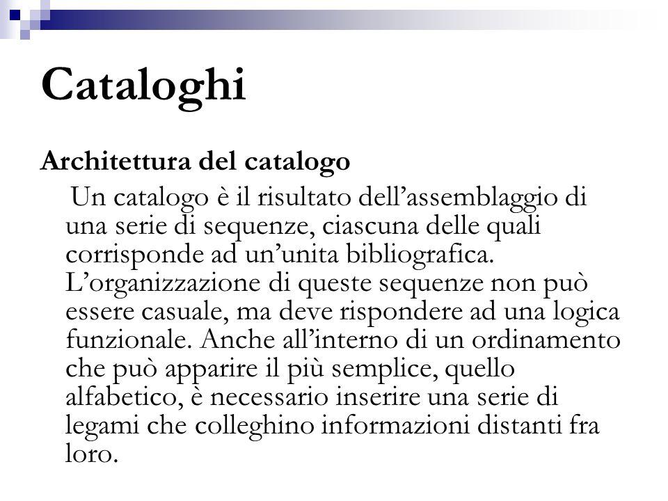 Cataloghi Architettura del catalogo Un catalogo è il risultato dellassemblaggio di una serie di sequenze, ciascuna delle quali corrisponde ad ununita