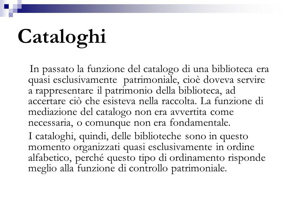 Cataloghi In passato la funzione del catalogo di una biblioteca era quasi esclusivamente patrimoniale, cioè doveva servire a rappresentare il patrimon