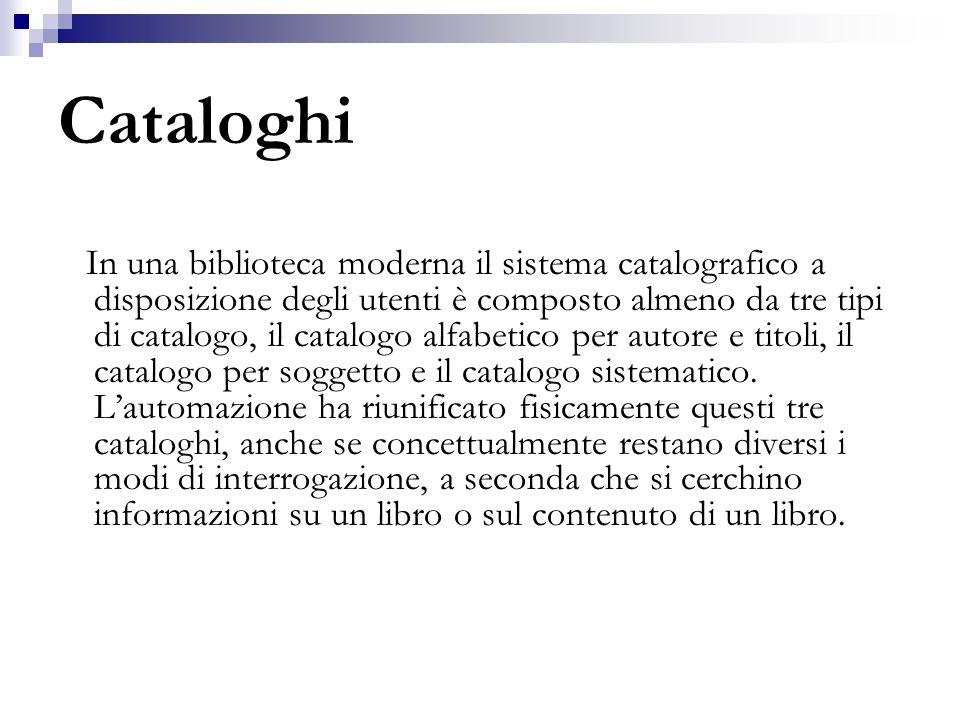 Cataloghi In una biblioteca moderna il sistema catalografico a disposizione degli utenti è composto almeno da tre tipi di catalogo, il catalogo alfabe