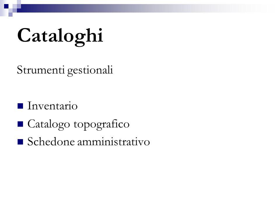 Cataloghi Strumenti gestionali Inventario Catalogo topografico Schedone amministrativo