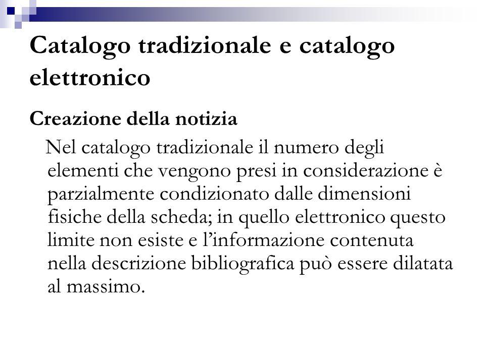 Catalogo tradizionale e catalogo elettronico Creazione della notizia Nel catalogo tradizionale il numero degli elementi che vengono presi in considera