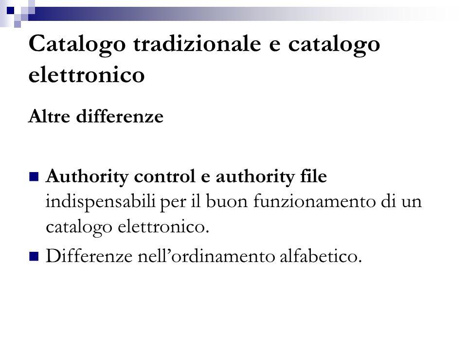 Catalogo tradizionale e catalogo elettronico Altre differenze Authority control e authority file indispensabili per il buon funzionamento di un catalo