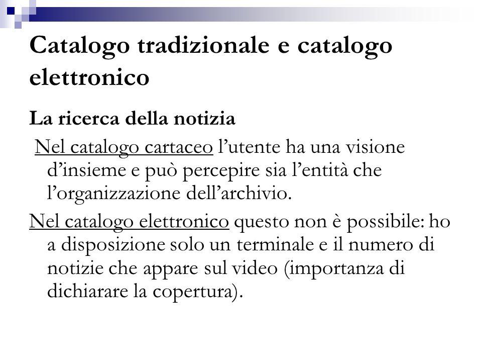 Catalogo tradizionale e catalogo elettronico La ricerca della notizia Nel catalogo cartaceo lutente ha una visione dinsieme e può percepire sia lentit
