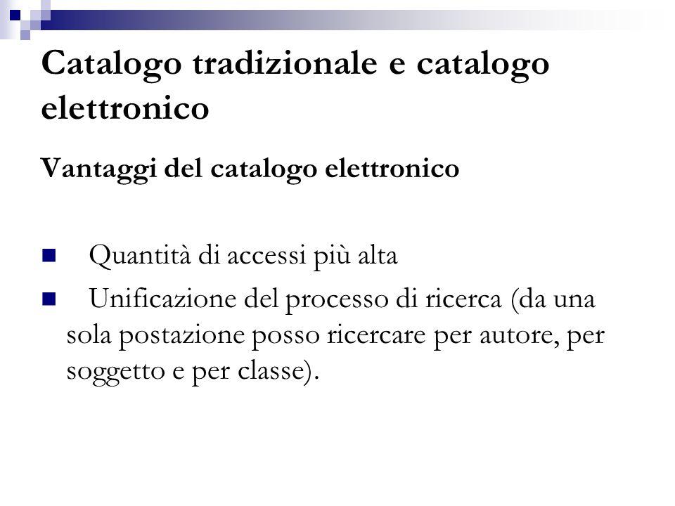 Catalogo tradizionale e catalogo elettronico Vantaggi del catalogo elettronico Quantità di accessi più alta Unificazione del processo di ricerca (da u